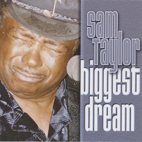 (Blues) [CD] Sam Taylor - Biggest Dream - 2004, FLAC (image+.cue) lossless
