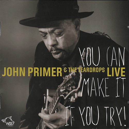 (Chicago Blues, Electric Blues) [CD] John Primer & The Teardrops - You Can Make It If You Try. Live (2014, Wolf Records, Austria, 120.833 CD) - 2014, FLAC (image+.cue), lossless